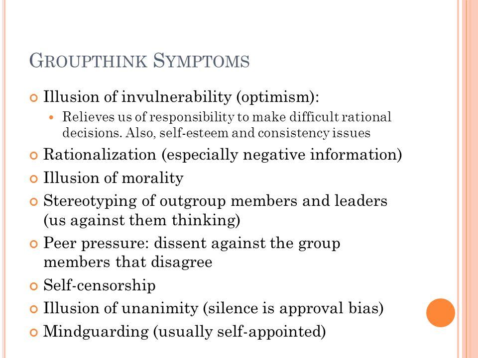 Groupthink Symptoms Illusion of invulnerability (optimism):