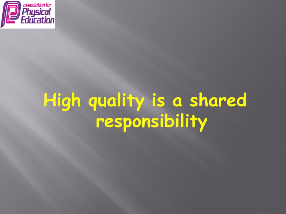 High quality is a shared responsibility