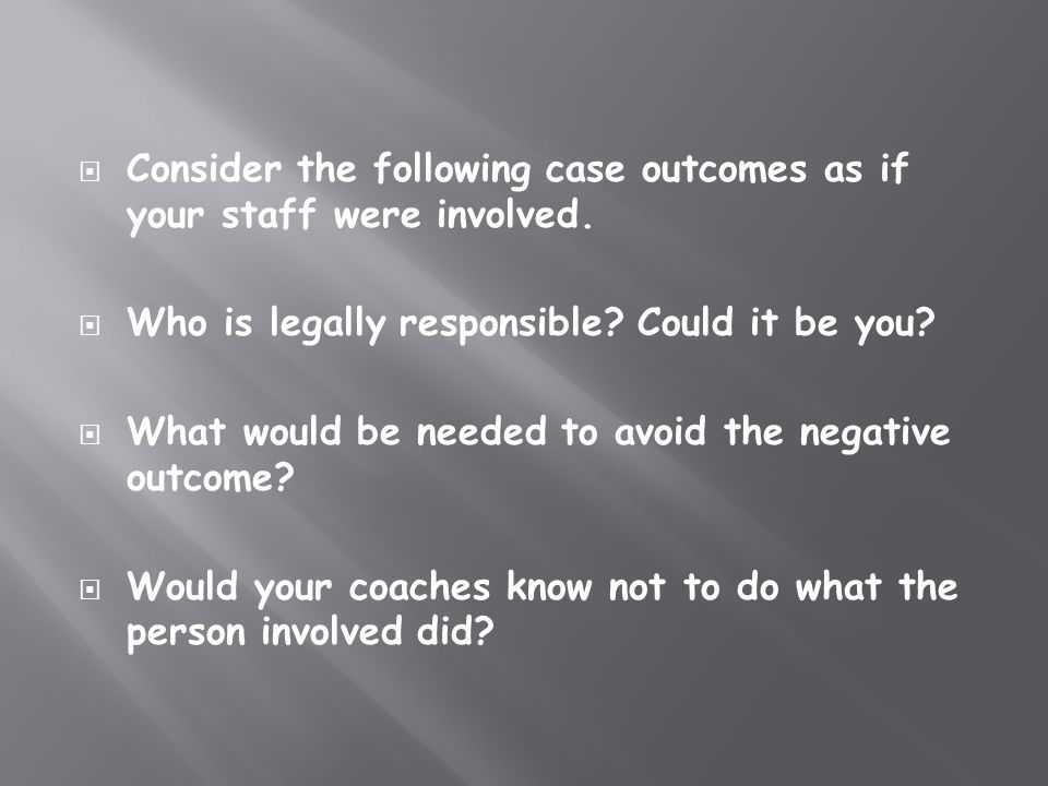 Consider the following case outcomes as if your staff were involved.