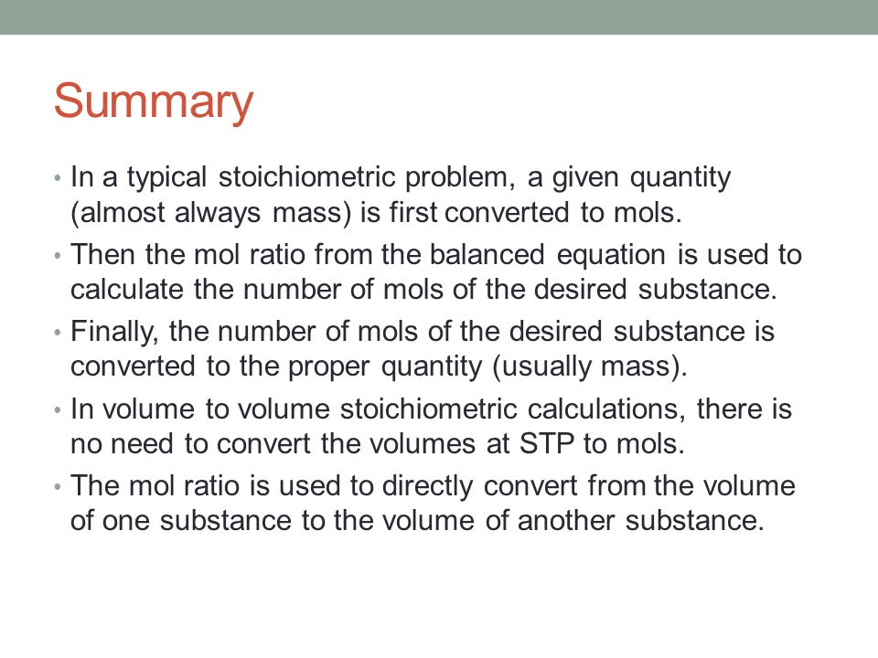 Summary In a typical stoichiometric problem, a given quantity (almost always mass) is first converted to mols.