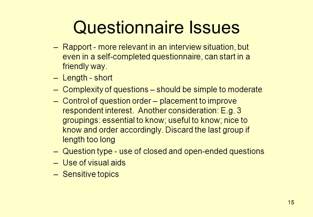 Questionnaire Issues Rapport - more relevant in an interview situation, but even in a self-completed questionnaire, can start in a friendly way.