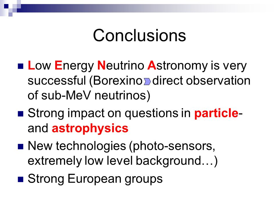 Conclusions Low Energy Neutrino Astronomy is very successful (Borexino direct observation of sub-MeV neutrinos)