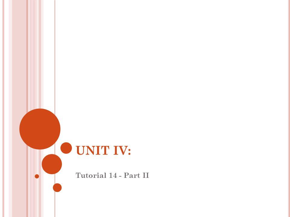 UNIT IV: Tutorial 14 - Part II