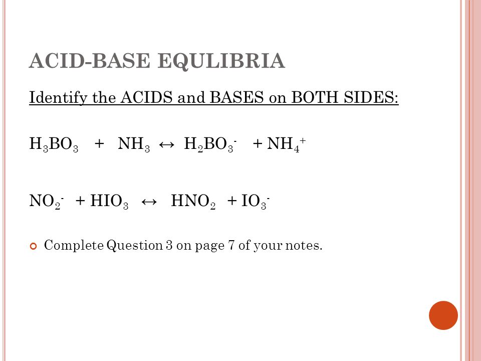 ACID-BASE EQULIBRIA Identify the ACIDS and BASES on BOTH SIDES: