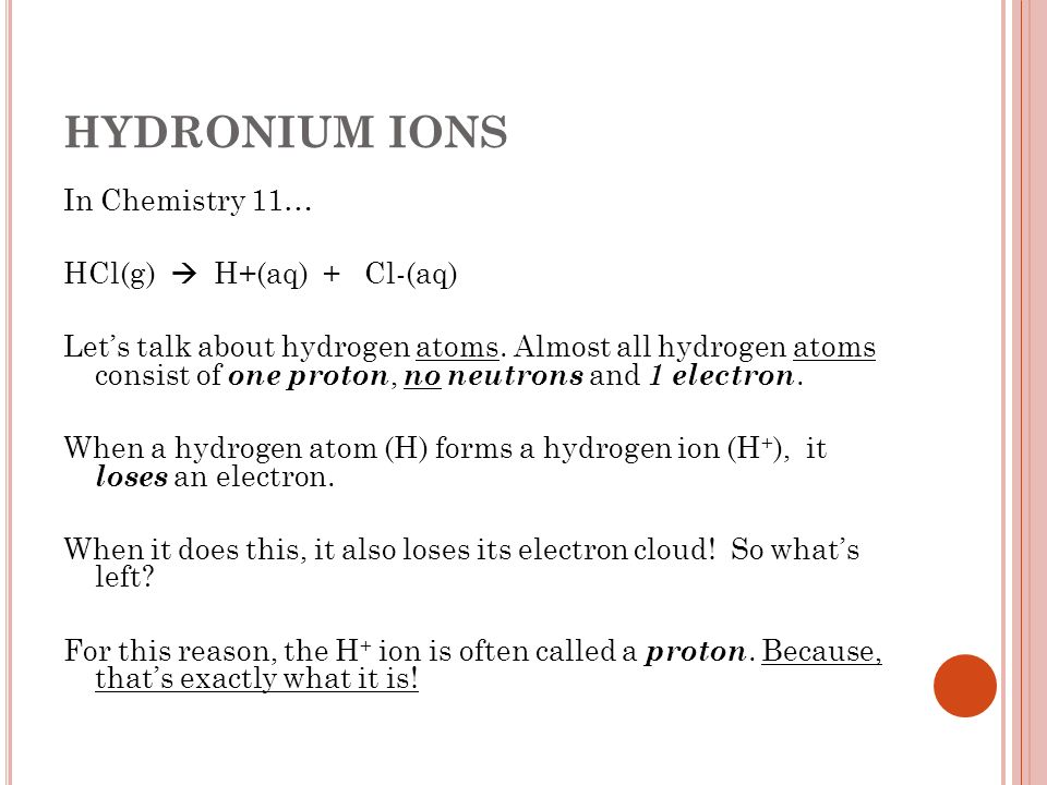 HYDRONIUM IONS In Chemistry 11… HCl(g)  H+(aq) + Cl-(aq)