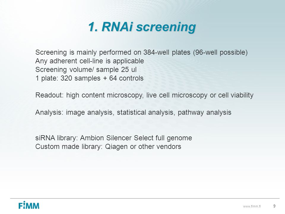 1. RNAi screening Screening is mainly performed on 384-well plates (96-well possible) Any adherent cell-line is applicable.