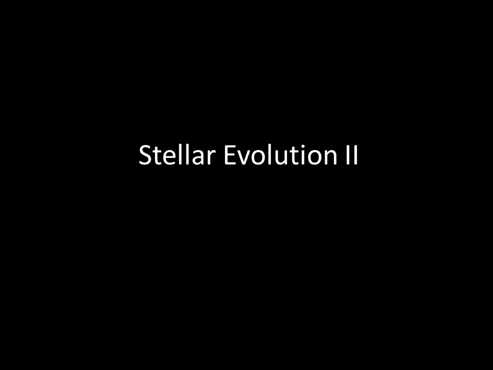 Stellar Evolution II