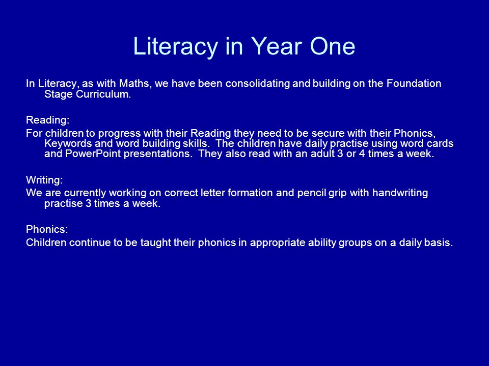 Literacy in Year One In Literacy, as with Maths, we have been consolidating and building on the Foundation Stage Curriculum.