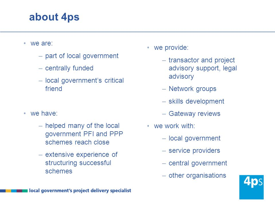 about 4ps we are: part of local government centrally funded
