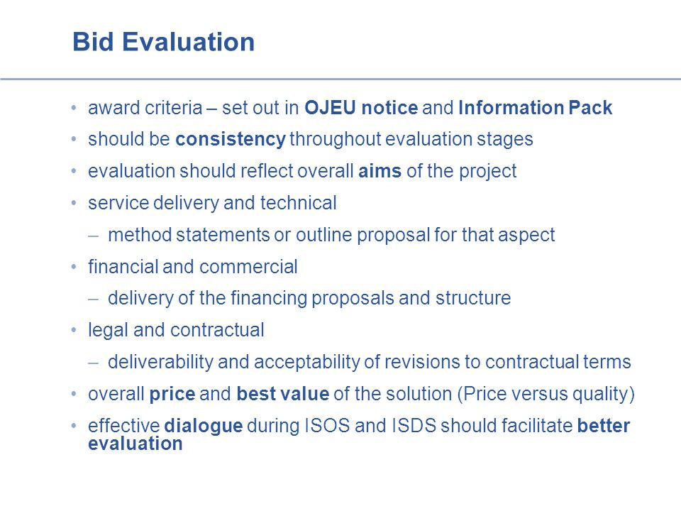 Bid Evaluation award criteria – set out in OJEU notice and Information Pack. should be consistency throughout evaluation stages.