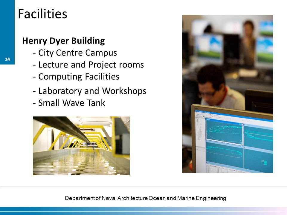Facilities Henry Dyer Building - City Centre Campus - Lecture and Project rooms - Computing Facilities - Laboratory and Workshops - Small Wave Tank