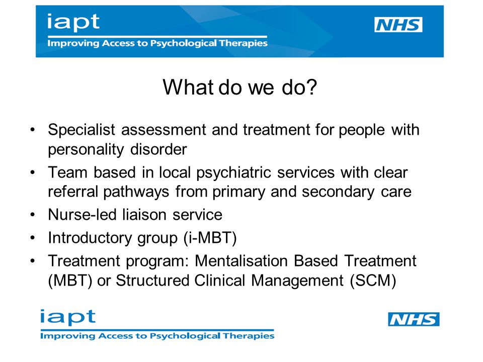 What do we do Specialist assessment and treatment for people with personality disorder.