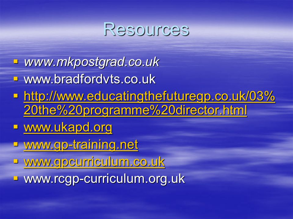 Resources www.mkpostgrad.co.uk www.bradfordvts.co.uk