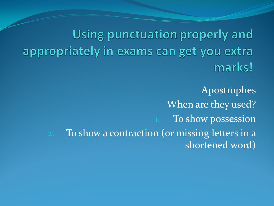 Using punctuation properly and appropriately in exams can get you extra marks!