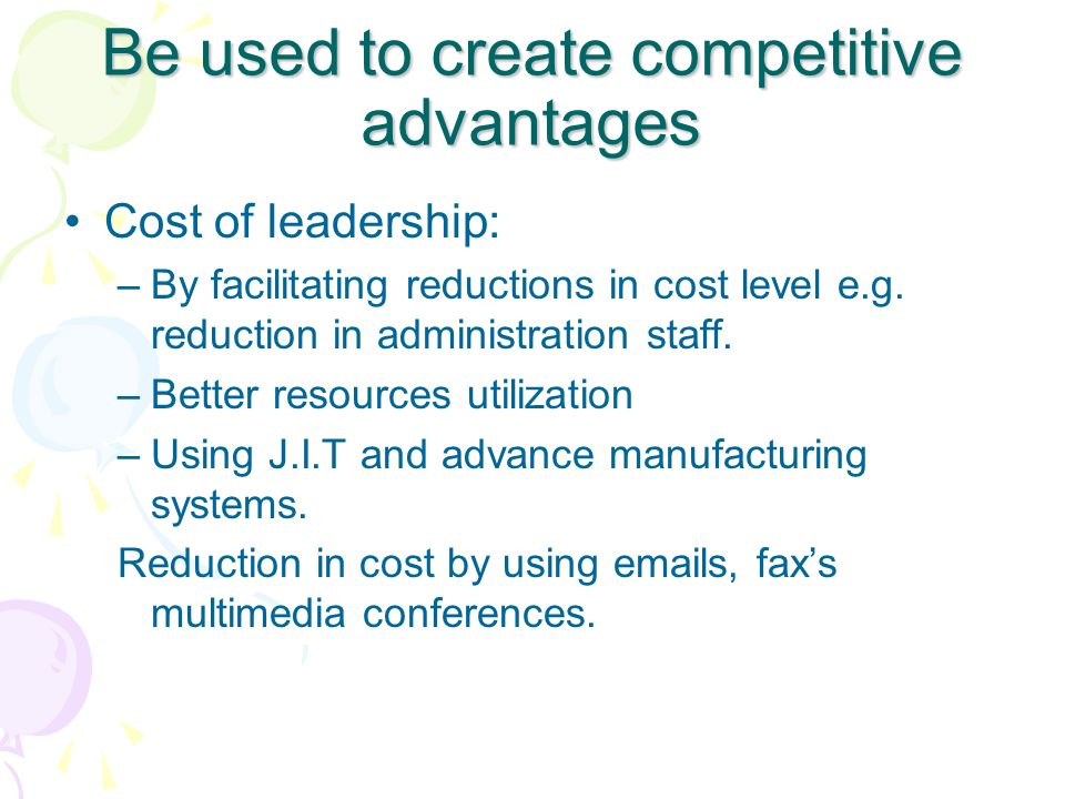 Be used to create competitive advantages