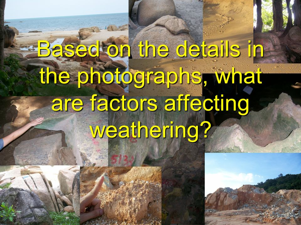 Based on the details in the photographs, what are factors affecting weathering