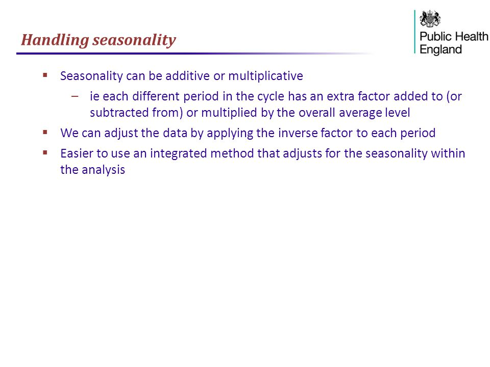 Handling seasonality Seasonality can be additive or multiplicative