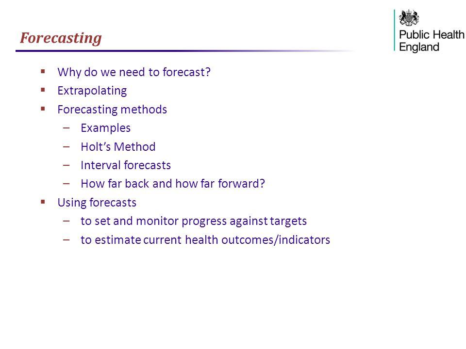 Forecasting Why do we need to forecast Extrapolating