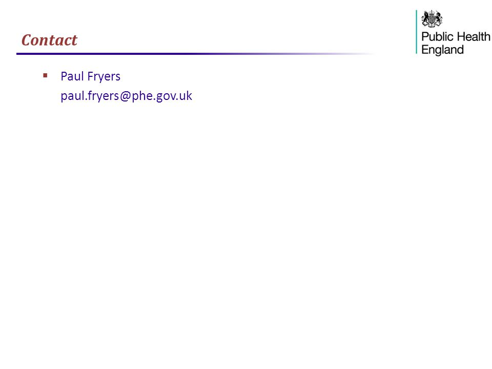 Contact Paul Fryers paul.fryers@phe.gov.uk