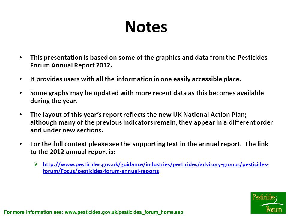 Notes This presentation is based on some of the graphics and data from the Pesticides Forum Annual Report 2012.