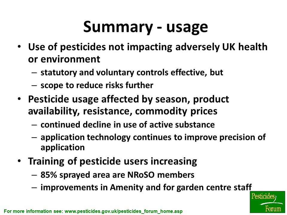 Summary - usage Use of pesticides not impacting adversely UK health or environment. statutory and voluntary controls effective, but.