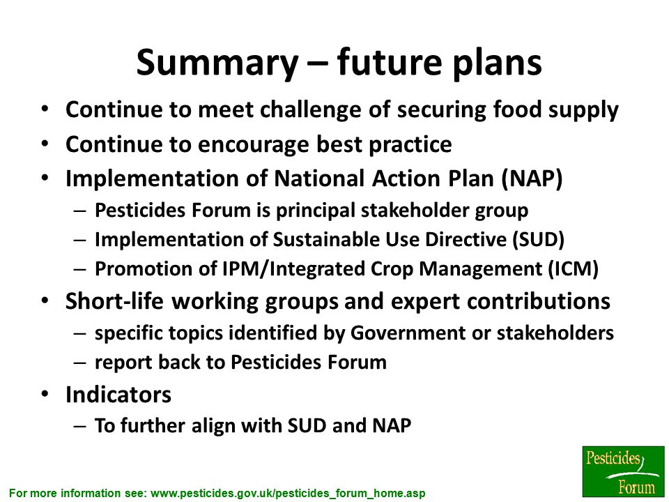 Summary – future plans Continue to meet challenge of securing food supply. Continue to encourage best practice.