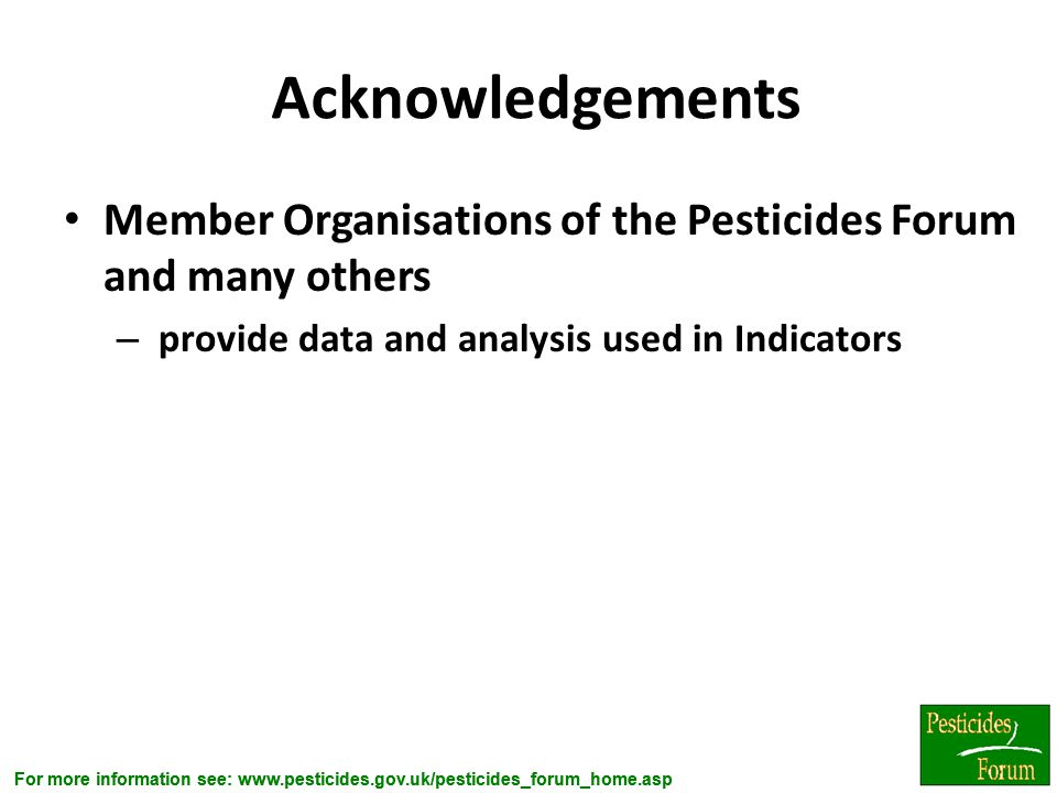 Acknowledgements Member Organisations of the Pesticides Forum and many others.