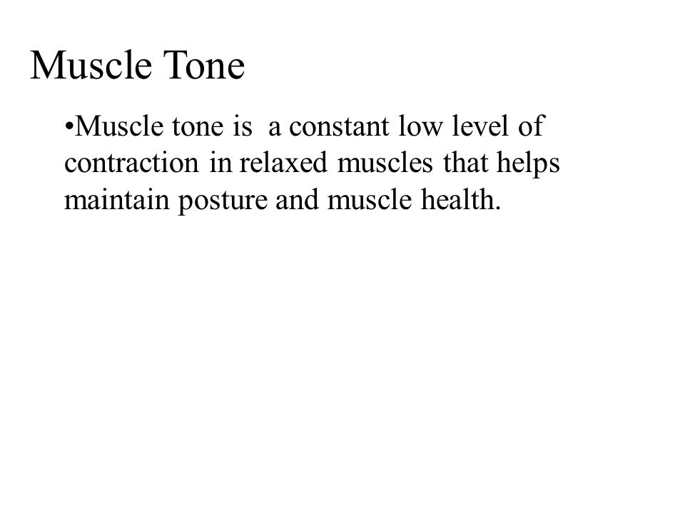 Muscle ToneMuscle tone is a constant low level of contraction in relaxed muscles that helps maintain posture and muscle health.
