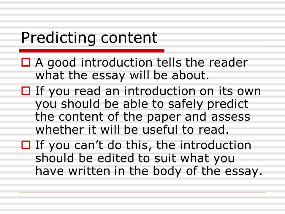Predicting content A good introduction tells the reader what the essay will be about.