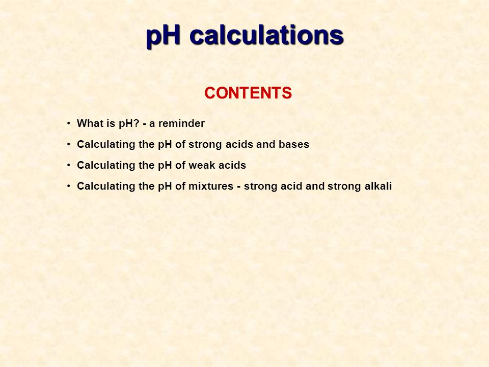 pH calculations CONTENTS What is pH - a reminder