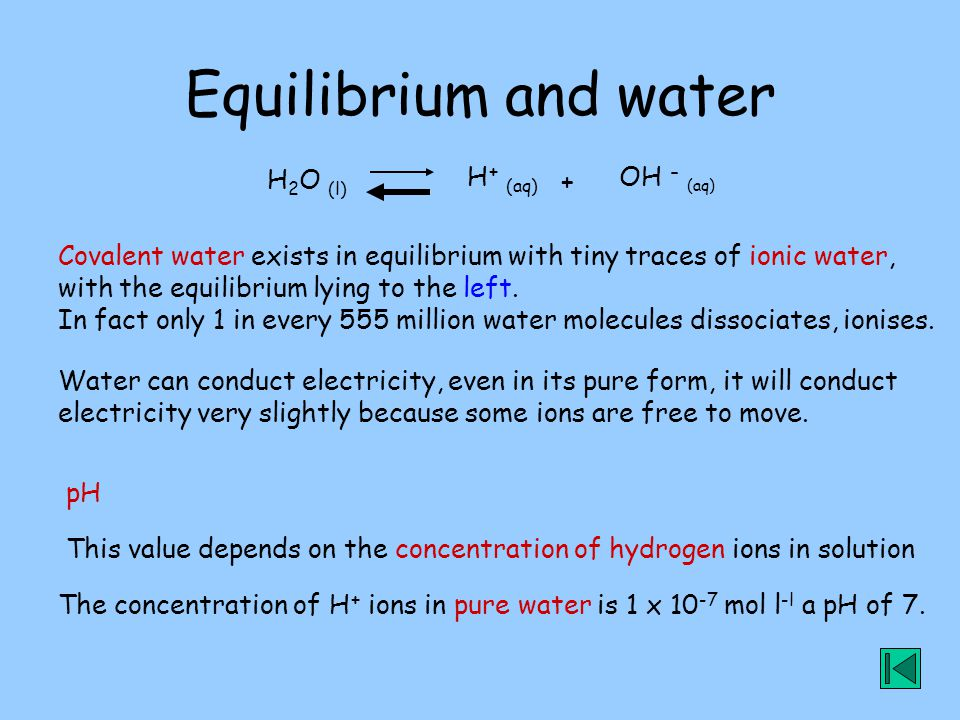 Equilibrium and water H2O (l) H+ (aq) OH - (aq) +