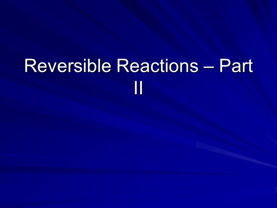 Reversible Reactions – Part II