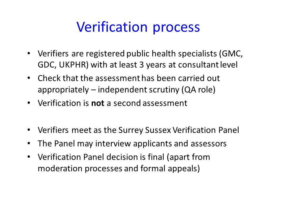Verification process Verifiers are registered public health specialists (GMC, GDC, UKPHR) with at least 3 years at consultant level.