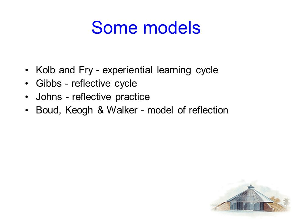 Some models Kolb and Fry - experiential learning cycle