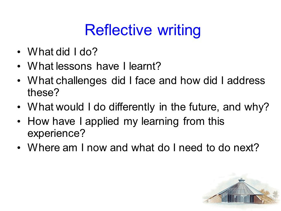 Reflective writing What did I do What lessons have I learnt