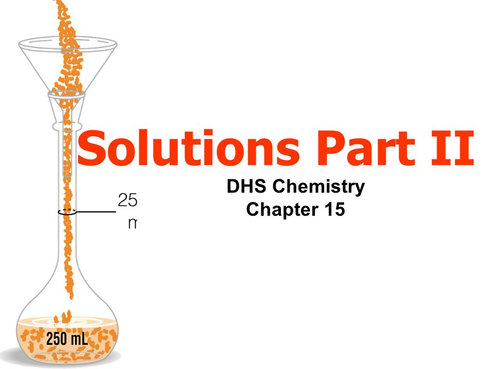 Solutions Part II DHS Chemistry Chapter 15