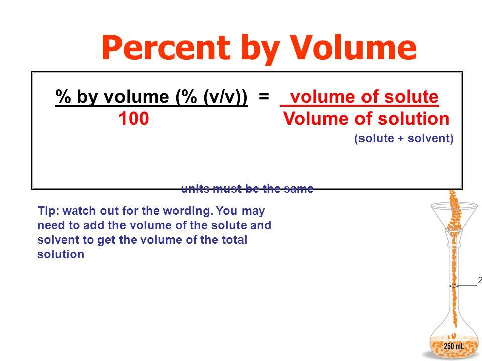 % by volume (% (v/v)) = volume of solute