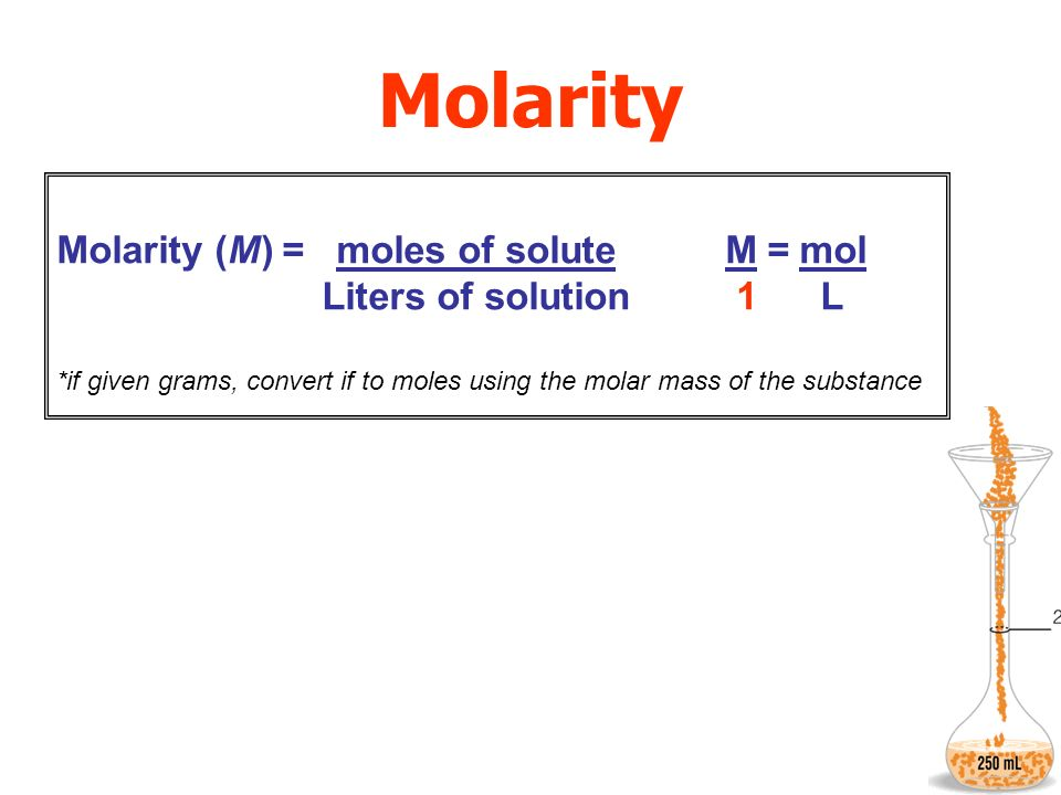 Molarity Molarity (M) = moles of solute M = mol Liters of solution 1 L