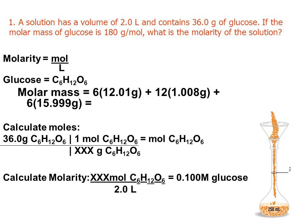 Molar mass = 6(12.01g) + 12(1.008g) + 6(15.999g) =