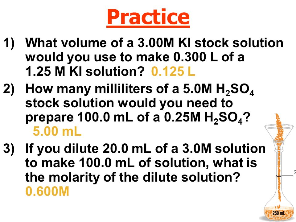 Practice What volume of a 3.00M KI stock solution would you use to make L of a 1.25 M KI solution L.
