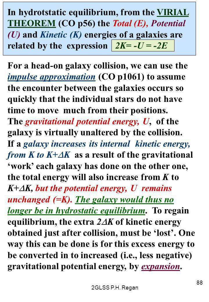 In hydrotstatic equilibrium, from the VIRIAL THEOREM (CO p56) the Total (E), Potential (U) and Kinetic (K) energies of a galaxies are related by the expression 2K= -U = -2E