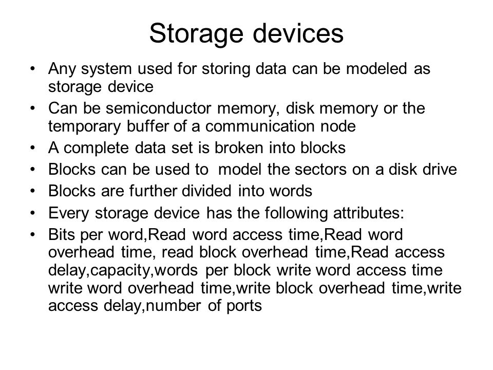 Storage devices Any system used for storing data can be modeled as storage device.