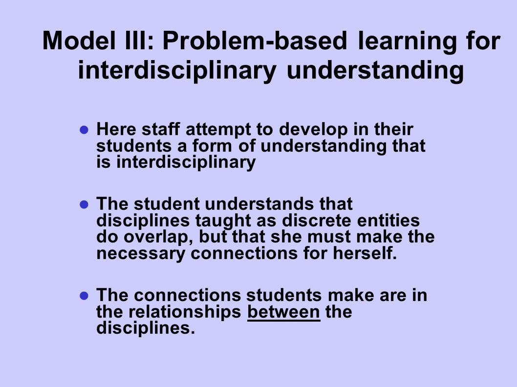 Model III: Problem-based learning for interdisciplinary understanding
