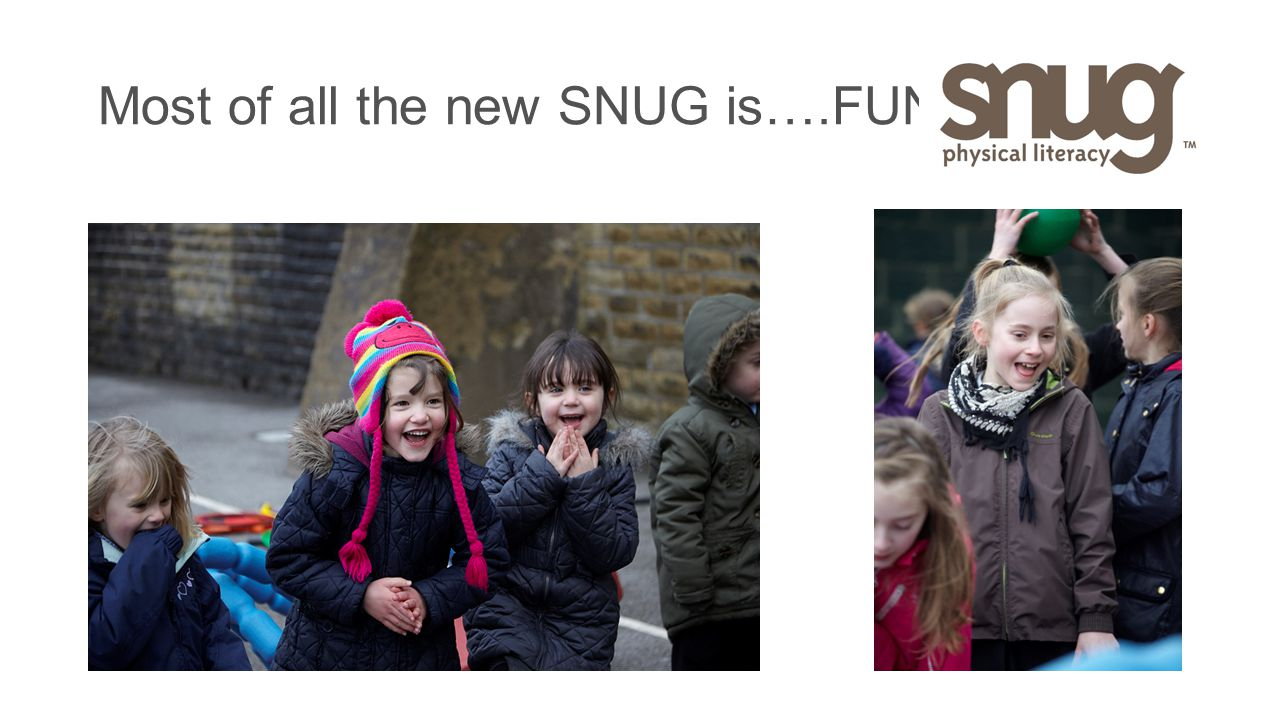 Most of all the new SNUG is….FUN!