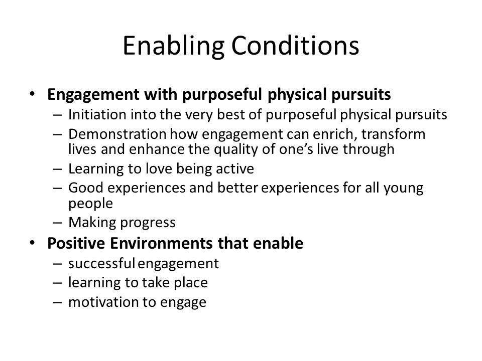 Enabling Conditions Engagement with purposeful physical pursuits