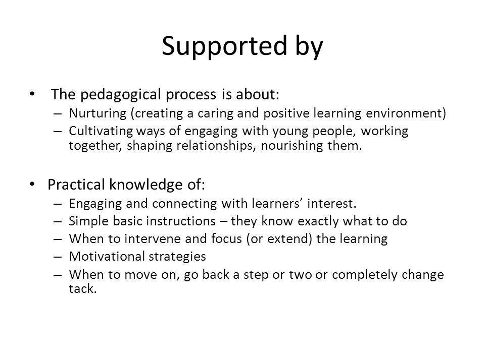 Supported by The pedagogical process is about: Practical knowledge of: