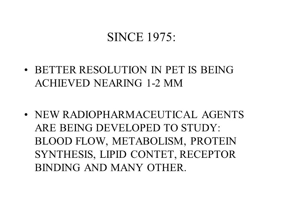 SINCE 1975: BETTER RESOLUTION IN PET IS BEING ACHIEVED NEARING 1-2 MM