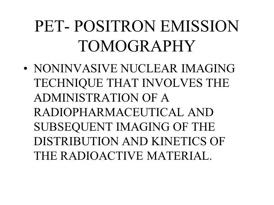 PET- POSITRON EMISSION TOMOGRAPHY