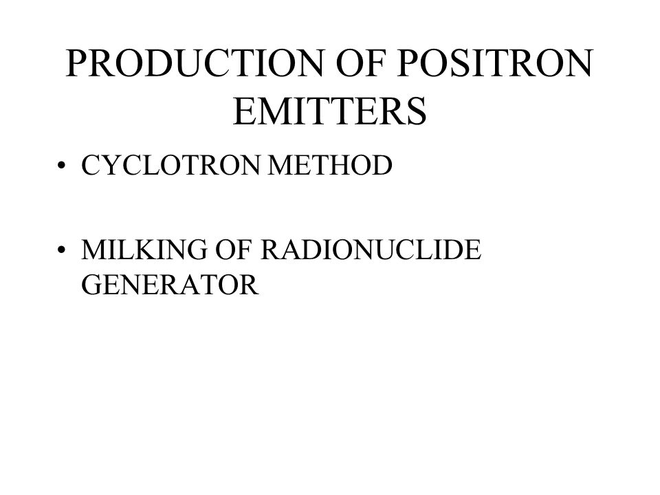 PRODUCTION OF POSITRON EMITTERS