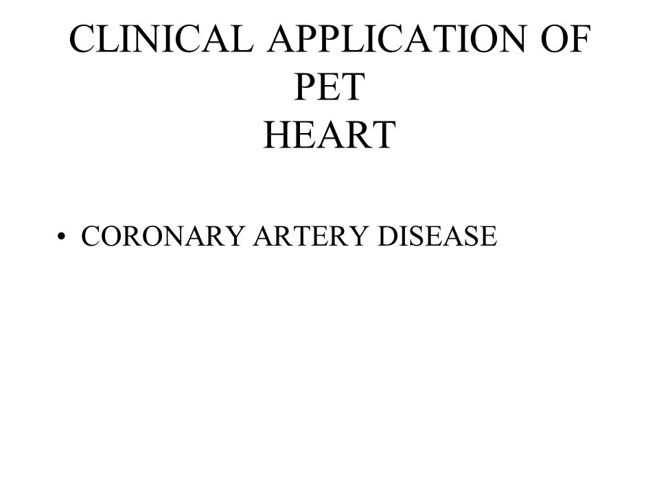 CLINICAL APPLICATION OF PET HEART